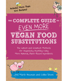 The Complete Guide to Even More Vegan Food Substitutions by Celine Steen and Joni Marie Newman (Fair Winds Press, 2015)