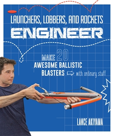 Launchers, Lobbers, and Rockets Engineer by Lance Akiyama (Rockport Publishers, 2018)